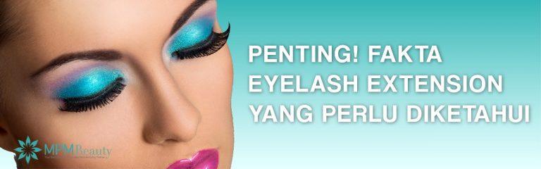 PENTING! Fakta Eyelash Extension yang perlu diketahui