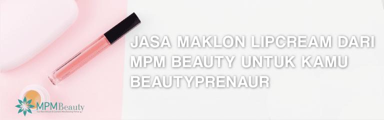 Jasa Maklon Lipcream dari MPM Beauty Untuk Kamu Beautypreneur