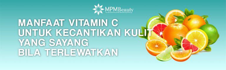Khasiat Vitamin C Untuk Kecantikan Kulit Yang Sayang Bila Terlewatkan