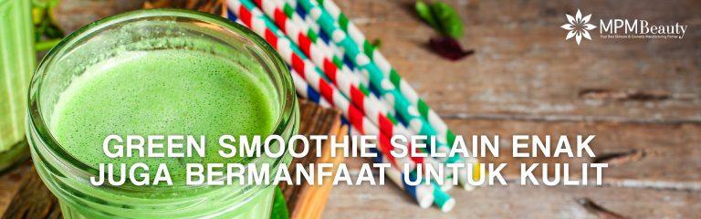 Green Smoothie Selain Enak Juga Bermanfaat Untuk Kulit