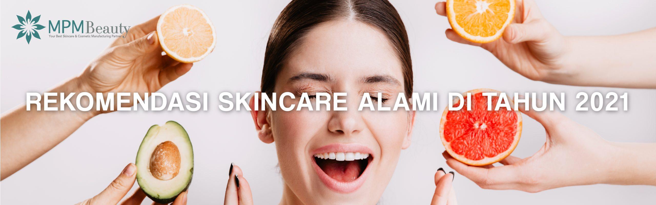 Rekomendasi Skincare Alami di Tahun 2021