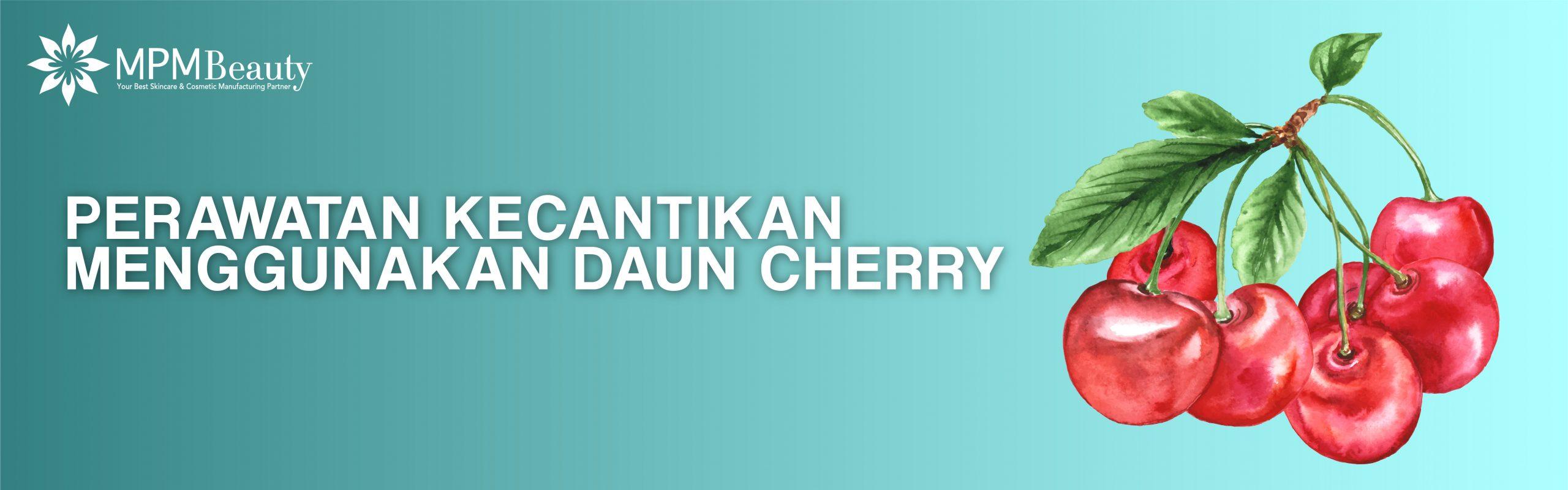 Perawatan Kecantikan Menggunakan Daun Cherry