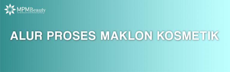 Alur Proses Maklon Kosmetik terbaik Versi MPM Beauty